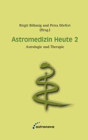 """Buchcover """"Astromedizin heute 2 - Astrologie und Therapie"""" von Birgit Böhmig und Petra Dörfert, erschienen im astronova Verlag."""